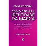 Como Definir a Identidade da Marca: Um guia para profissionais e marcas se comunicarem com clareza e consistência