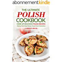 The Ultimate Polish Cookbook - Cook Up Delicious Polish Recipes: Making Polish Bread Recipes Passed Down Generations (English Edition)