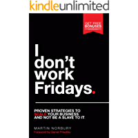 I Don't Work Fridays - Proven strategies to scale your business and not be a slave to it