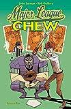 Chew, Vol. 5: Major League Chew