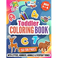 Toddler Coloring Book: 150 Fun Pages Filled with Jumbo Letters, Numbers, Animals, and Everyday Things that Toddlers…