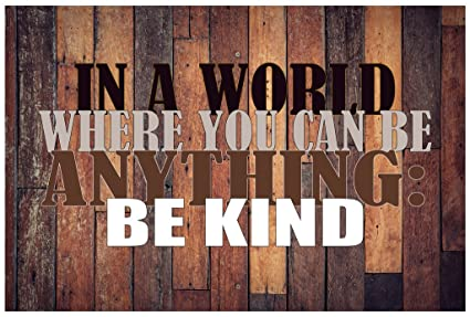dee2241cb Amazon.com: In A World Where You Can Be Anything Be Kind Poster Wall ...