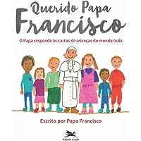 Querido Papa Francisco: O Papa responde às cartas de crianças do mundo todo