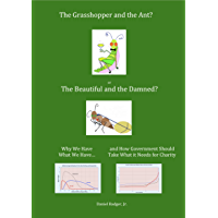 The Grasshopper and the Ant? or The Beautiful and the Damned? Why We Have What We Have, and How Government Should Take What it Needs for Charity