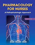 Pharmacology for Nurses: A Pathophysiologic Approach (4th Edition)