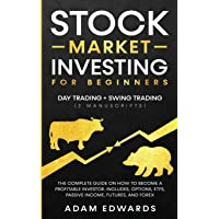 Stock Market Investing for Beginners: Day Trading + Swing Trading (2 Manuscripts): The Complete Guide on How to Become a…