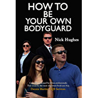 How To Be Your Own Bodyguard: Because the Will to Survive is Instinctive but the Ability is Learned.