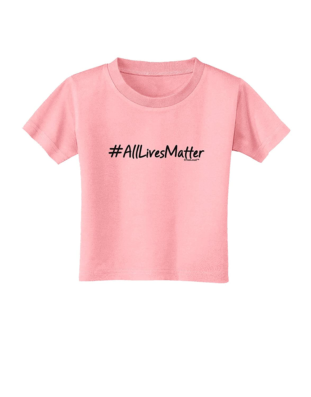 TooLoud Hashtag AllLivesMatter Toddler T-Shirt