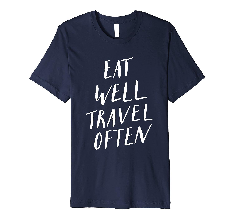 Eat Well Travel Often T-shirt Wanderlust Adventure Foodie