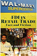 FDI IN RETAIL TRADE: FACT AND FICTION EXTRACTED FROM INDIA UNINC. Kindle Edition