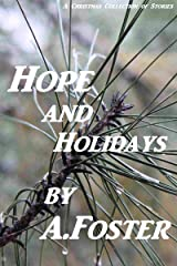 Hope and Holidays: A collection of stories to lift the heart! Kindle Edition