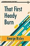 That First Heady Burn (The Slater Ibanez Books) (Volume 1)