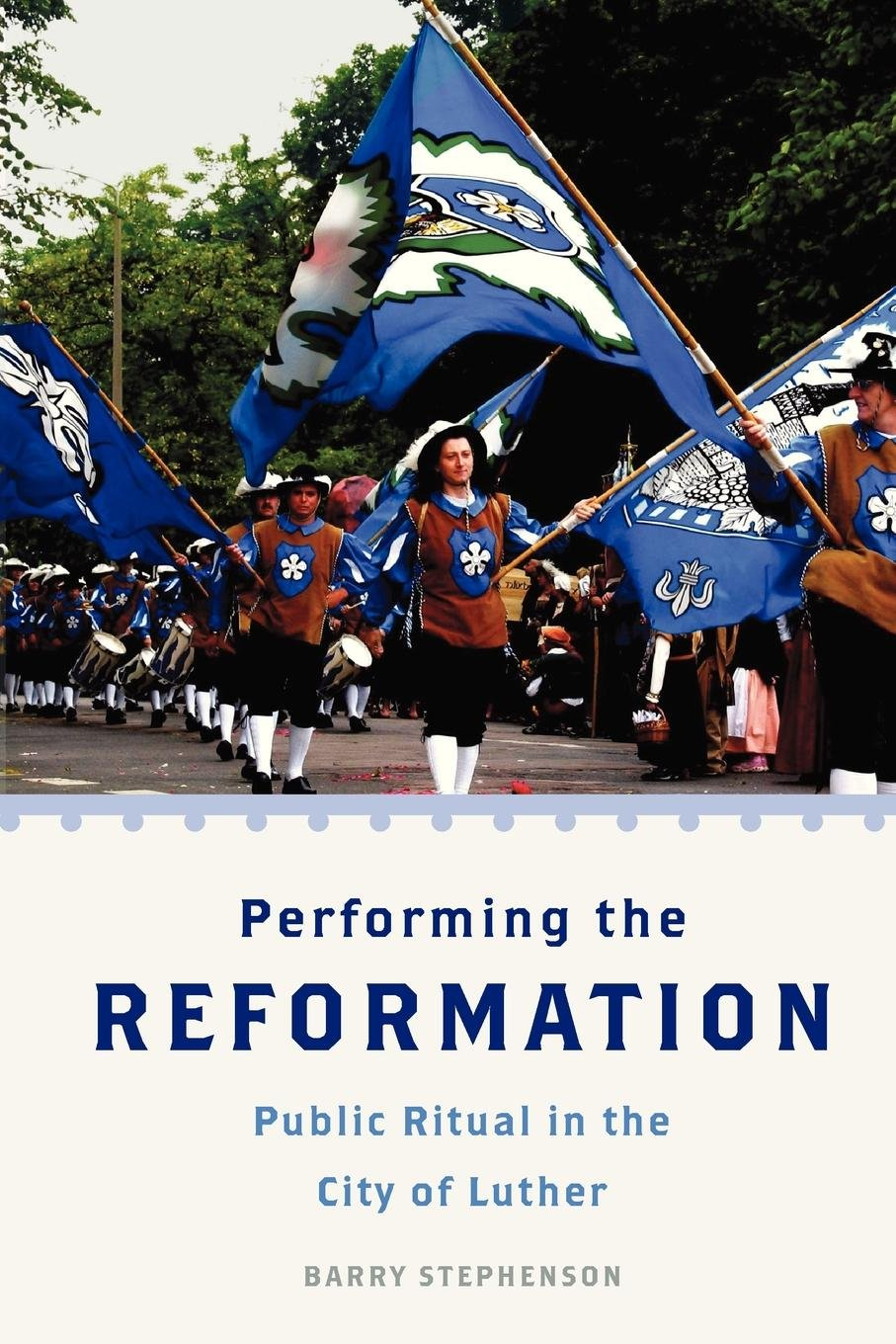 Performing the Reformation: Public Ritual in the City of Luther (Oxford Ritual Studies) by Oxford University Press
