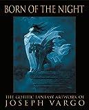 Born of the Night: The Gothic Fantasy Artwork of Joseph Vargo