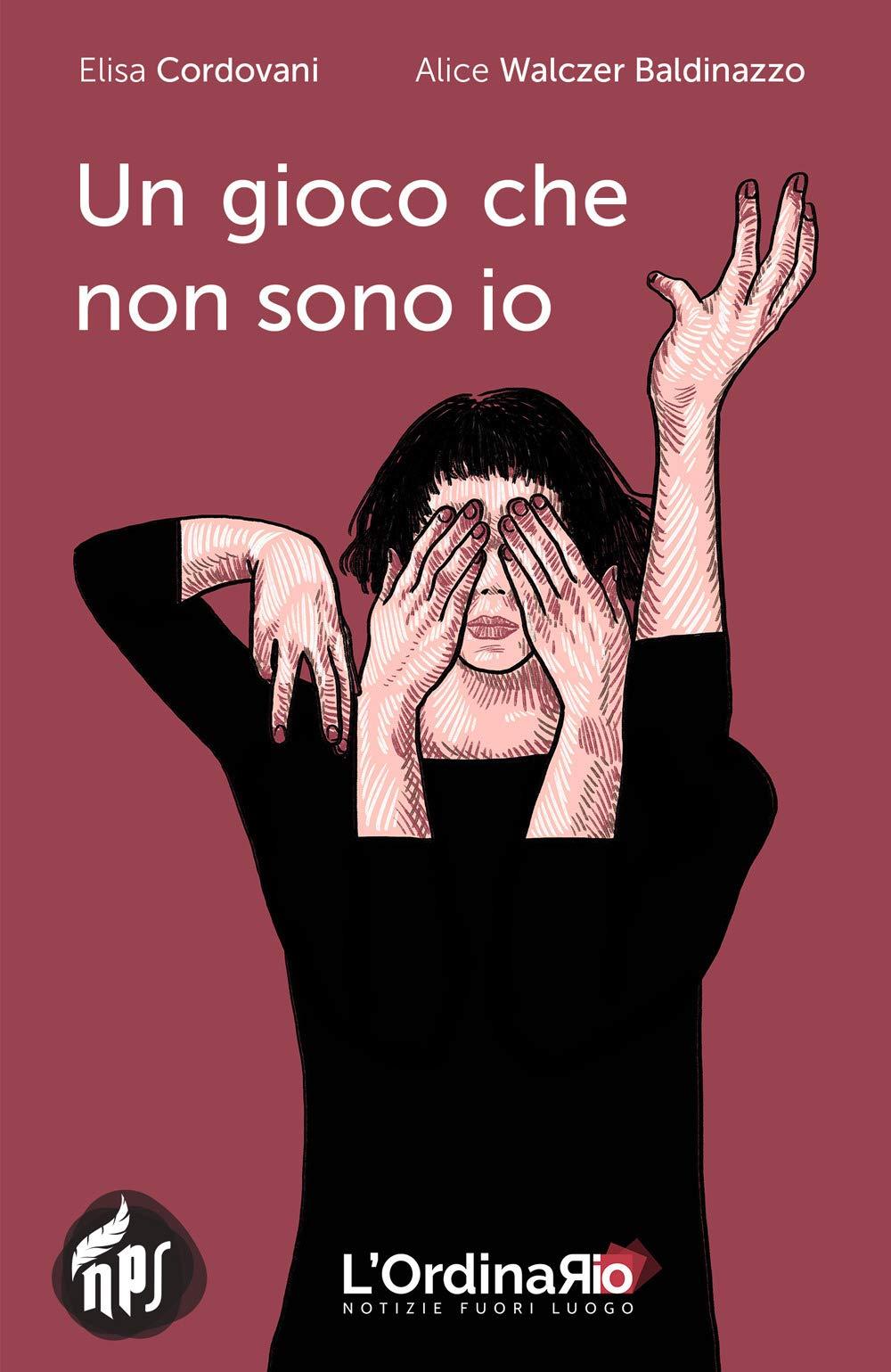 Amazon.it: Un gioco che non sono io - Cordovani, Elisa, Walczer Baldinazzo,  A. - Libri