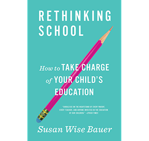 Rethinking School How To Take Charge Of Your Child S Education Ebook Bauer Susan Wise Amazon Ca Kindle Store