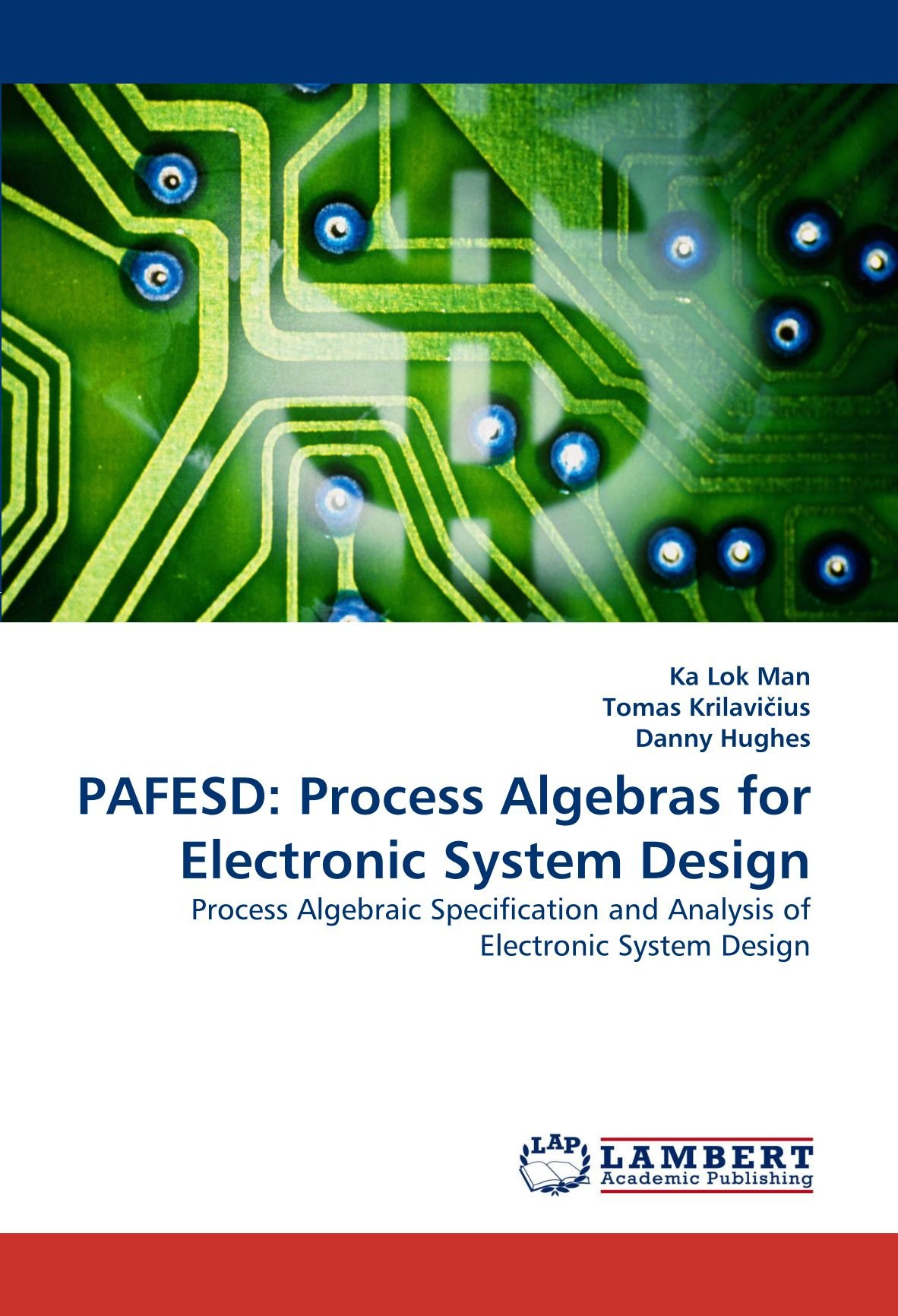 Pafesd Process Algebras For Electronic System Design Process Algebraic Specification And Analysis Of Electronic System Design Man Ka Lok Krilavi Ius Tomas Hughes Danny 9783838363837 Amazon Com Books