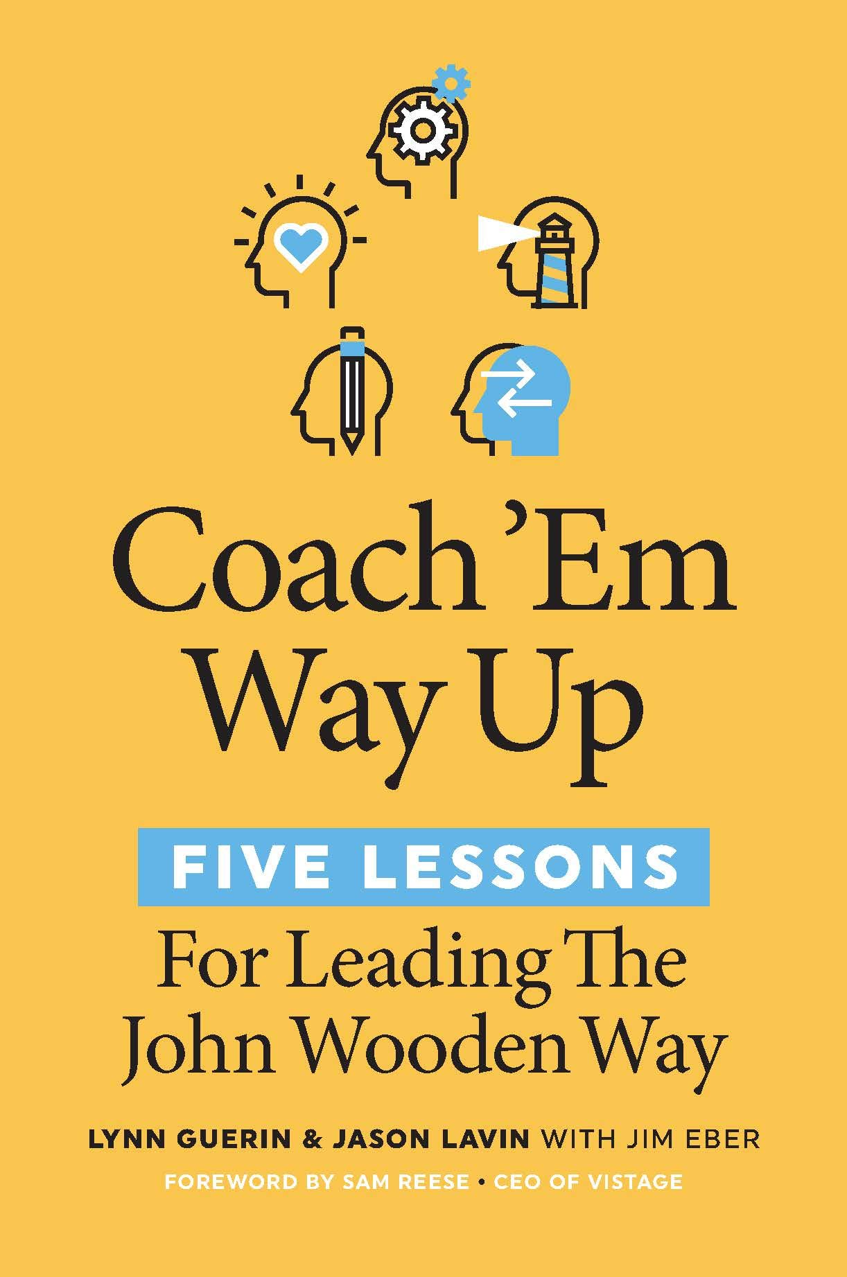 Coach 'Em Way Up: 5 Lessons for Leading the John Wooden Way: Guerin, Lynn, Lavin, Jason, Eber, Jim: 9781642011210: Amazon.com: Books: Executive Coaching-Lynn Guerin - Leadership Lessons from Coach Wooden - A New Direction Jay Izso