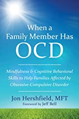 When a Family Member Has OCD: Mindfulness and Cognitive Behavioral Skills to Help Families Affected by Obsessive-Compulsive Disorder Kindle Edition