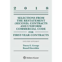 Selections from the Restatement (Second) Contracts and Uniform Commercial Code for First-Year Contracts: 2018 Statutory…