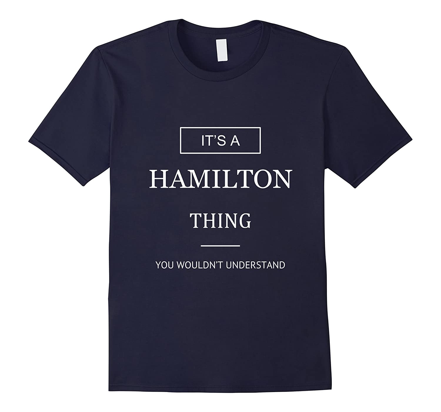 Its A Hamilton Thing You Wouldnt Understand T-Shirt-TD