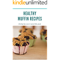Healthy Muffin Recipes: Dieting has never tasted this good. (English Edition)