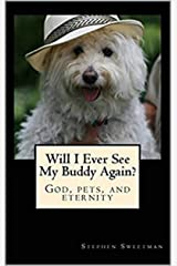 Will I Ever See My Buddy Again?: God, pets, and eternity Kindle Edition