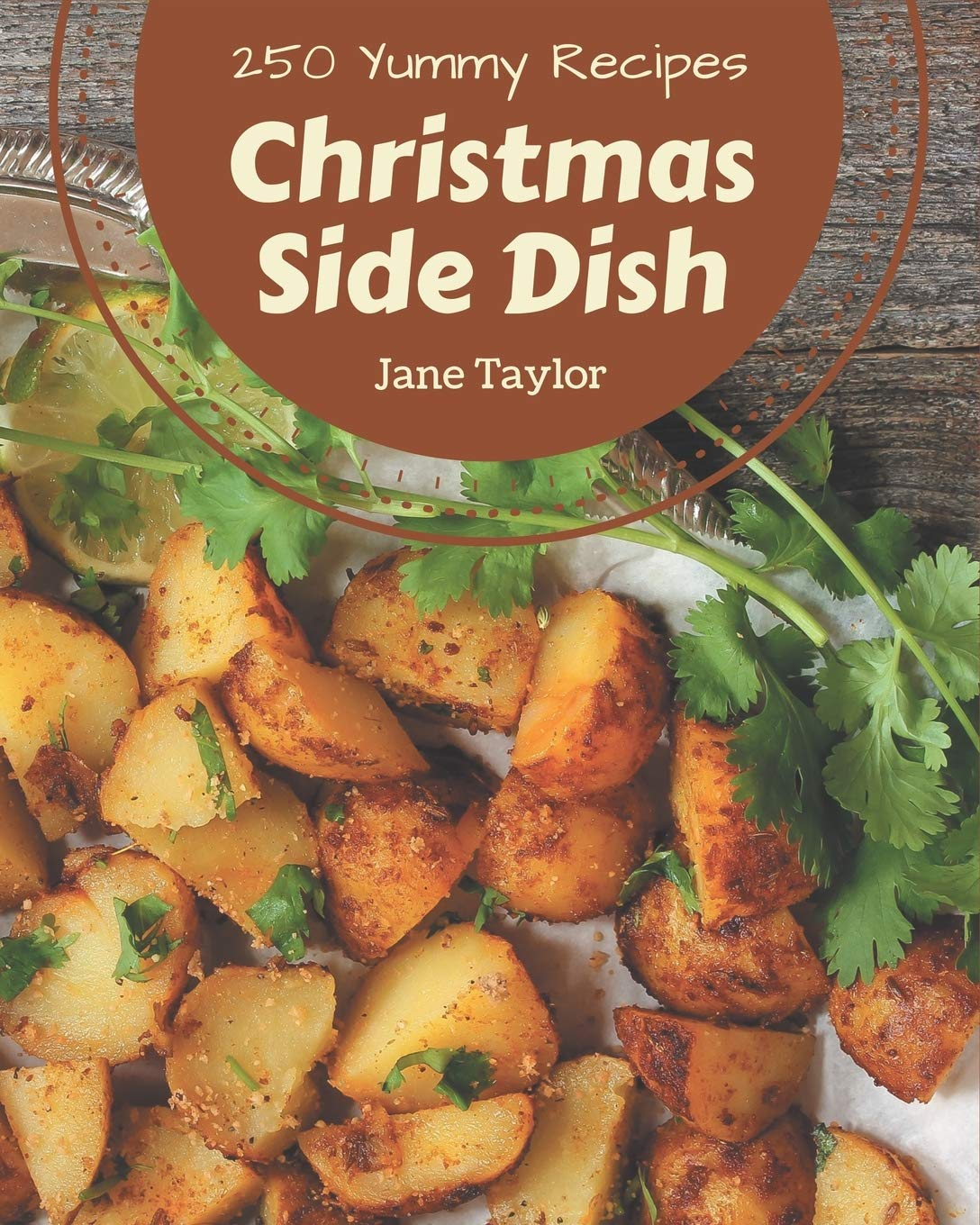 Christmas Side Dishes 2020 250 Yummy Christmas Side Dish Recipes: Start a New Cooking Chapter