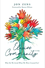 Elusive Community: Why Do We Avoid What We Were Created For? Kindle Edition