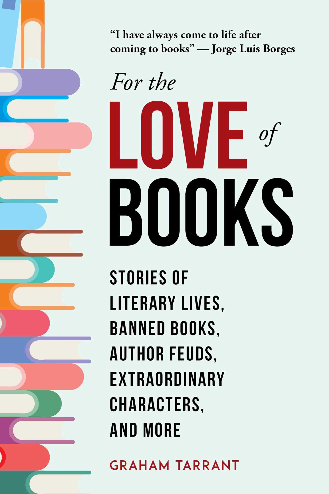 Image result for For the Love of Books: Stories of Literary Lives, Banned Books, Author Feuds, Extraordinary Characters, and More Graham Tarrant