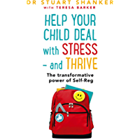 Help Your Child Deal With Stress – and Thrive: The transformative power of Self-Reg