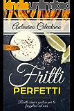 Fritti perfetti:   ricette sane e gustose per la friggitrice ad aria
