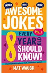 More Awesome Jokes Every 8 Year Old Should Know!: Fully charged with oodles of fresh and fabulous funnies! (Awesome Jokes for Kids) Kindle Edition