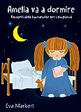 Amelia va a dormire - Racconti della buonanotte per i più piccoli (Italian Edition)