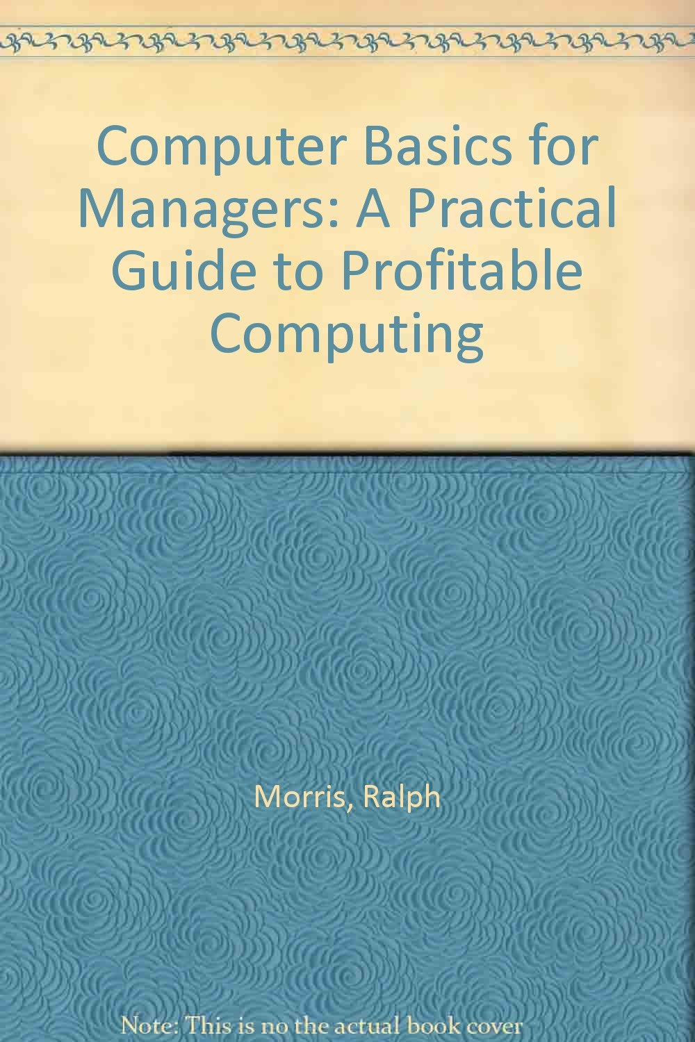 Computer Basics for Managers: A Practical Guide to Profitable Computing:  Amazon.co.uk: Ralph Morris: 9780091518714: Books