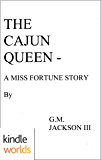 The Miss Fortune Series: THE CAJUN QUEEN - A Miss Fortune Story (Kindle Worlds Novella)