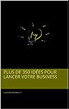 Plus de 350 idées pour lancer votre business (French Edition)