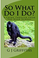 So What Do I Do?: A Crime Thriller from the High School (So What! Series Book 3) Kindle Edition