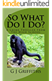 So What Do I Do?: A Crime Thriller from the High School (So What! Series Book 3)