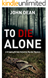 TO DIE ALONE: A Gripping British Detective Murder Mystery