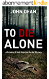 TO DIE ALONE: A Gripping British Detective Murder Mystery (English Edition)