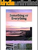 Something or Everything