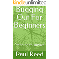 Bugging Out For Beginners: Prepping to survive