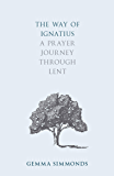 The Way of Ignatius: A prayer journey through Lent