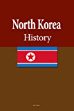 North Korea History: Origins of the Korean Nation, The Society Ethnicity, Culture, and Language, The Economy, Government (English Edition)