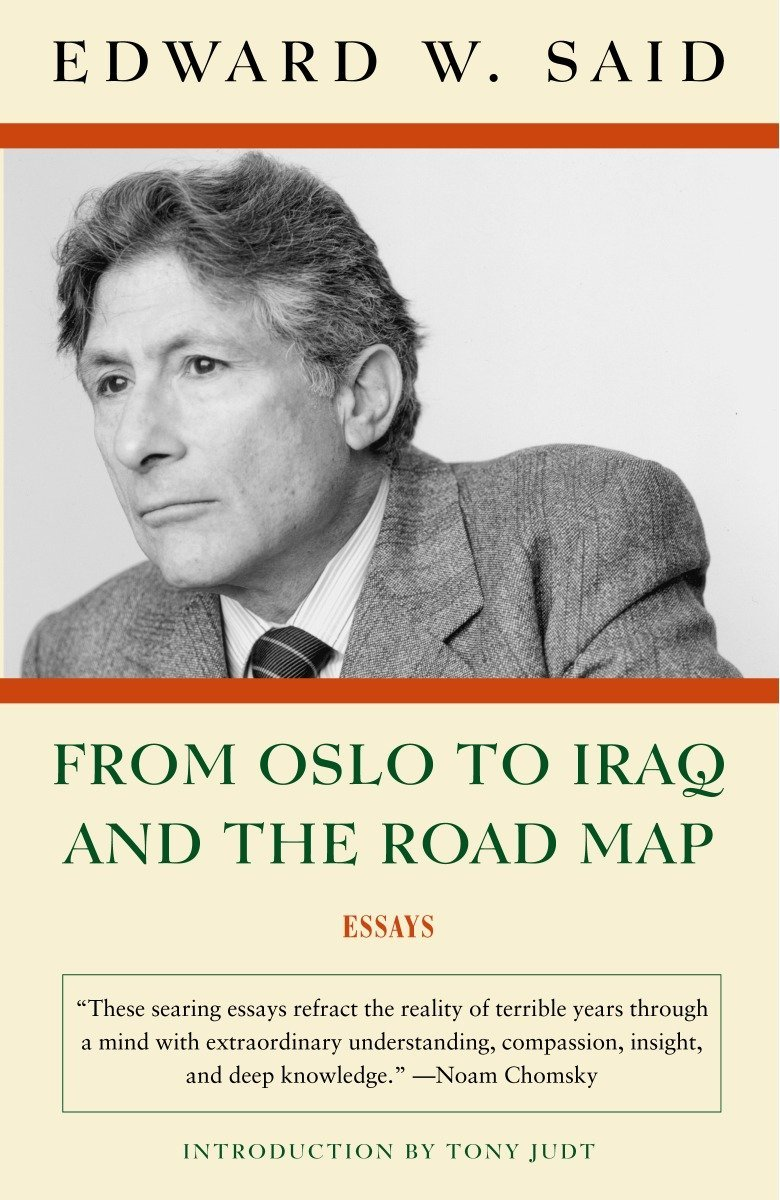 From Oslo to Iraq and the Road Map: Essays: Edward W. Said: 9781400076710:  Amazon.com: Books
