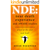 NDE: Near Death Experience and AWARE studies: Proof Of The Soul and God?
