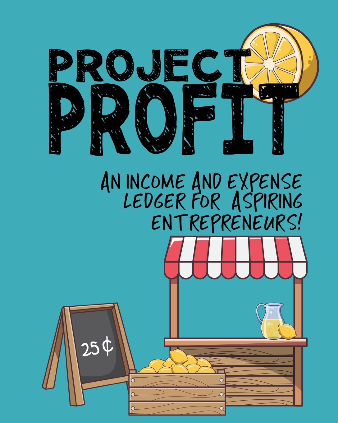 Download Project Profit: An Income and Expense Ledger for Aspiring Entrepreneurs: Kids daily journal for lemonade, bake sales, or any other roadside venture! 8x10 notebook pdf epub