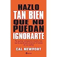 Hazlo tan bien que no puedan ignorarte (So good they can´t ignore you) (Asertos)