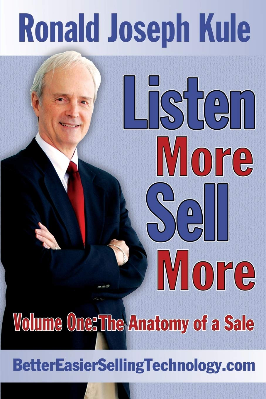 Listen More Sell More: Volume One: The Anatomy of a Sale ...